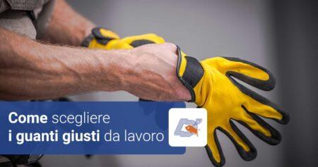 Come scegliere i guanti giusti da lavoro