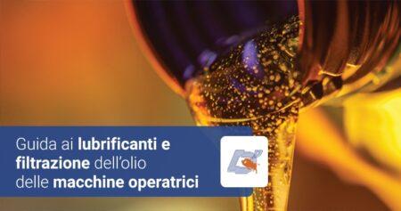 Guida ai lubrificanti e filtrazione dell'olio delle macchine operatrici